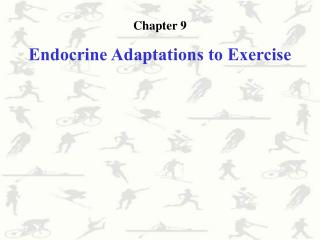 Chapter 9 Endocrine Adaptations to Exercise