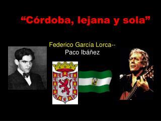 """""""Córdoba, lejana y sola"""""""