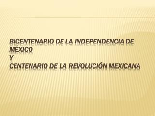 Bicentenario de la independencia de México Y  Centenario de la revolución mexicana