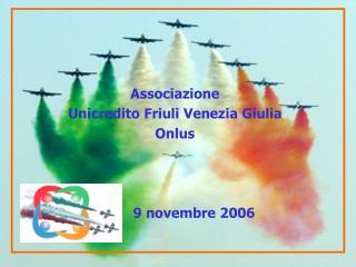 Associazione Unicredito Friuli Venezia Giulia Onlus 9 novembre 2006