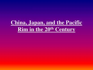 China, Japan, and the Pacific Rim in the 20 th  Century