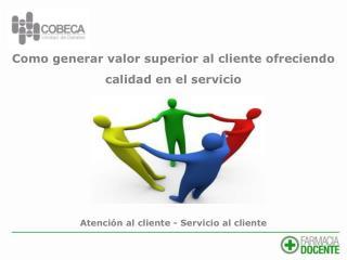 Como generar valor superior al cliente ofreciendo calidad en el servicio