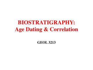 BIOSTRATIGRAPHY: Age Dating  Correlation