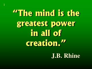 """The mind is the greatest power  in all of  creation."""