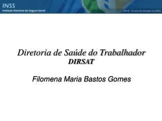 Diretoria de Saúde do Trabalhador DIRSAT Filomena Maria Bastos Gomes