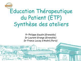 Education Thérapeutique du Patient (ETP) Synthèse des ateliers
