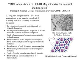 """ MRI: Acquisition of a SQUID Magnetometer for Research and Education ""  Michael J. Wagner, George Washington Universi"