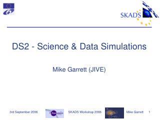 DS2 - Science & Data Simulations Mike Garrett (JIVE)