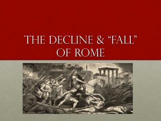 "The Decline &  "" F all ""  of Rome"