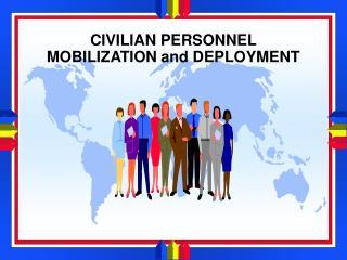 CIVILIAN PERSONNEL MOBILIZATION and DEPLOYMENT