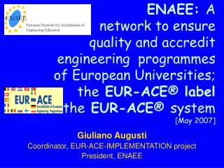 ENAEE:  A network to ensure  quality and accredit  engineering  programmes  of European Universities;  the  EUR-ACE ®
