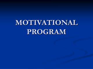 MOTIVATIONAL PROGRAM
