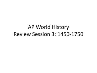 AP World History Review Session 3: 1450-1750