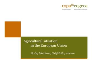 Agricultural situation  in the  European  Union Shelby Matthews, Chief Policy Advisor