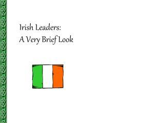Irish Leaders: A Very Brief Look