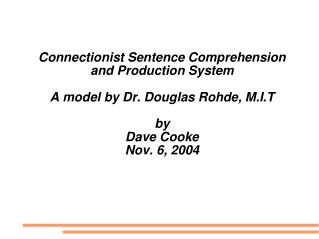 Connectionist Sentence Comprehension  and Production System A model by Dr. Douglas Rohde, M.I.T by Dave Cooke Nov. 6, 2