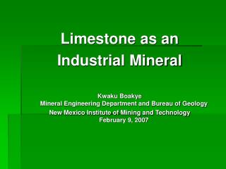 Limestone as an  Industrial Mineral Kwaku Boakye  Mineral Engineering Department and Bureau of Geology