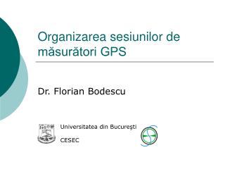 Organizarea sesiunilor de măsurători GPS