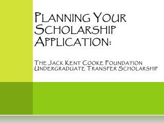 Planning Your Scholarship Application: The Jack Kent Cooke Foundation Undergraduate Transfer Scholarship