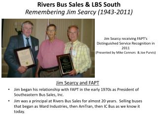 Jim Searcy and FAPT Jim began his relationship with FAPT in the early 1970s as President of Southeastern Bus Sales, Inc