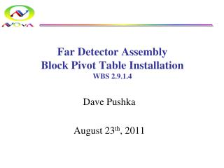 Far Detector Assembly Block Pivot Table Installation WBS 2.9.1.4