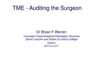 Dr Bryan F Warren Consultant Gastrointestinal Pathologist, Honorary Senior Lecturer and Fellow of Linacre College Oxfor