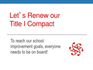 Let ' s Renew our Title I Compact