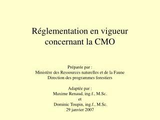 Réglementation en vigueur concernant la CMO