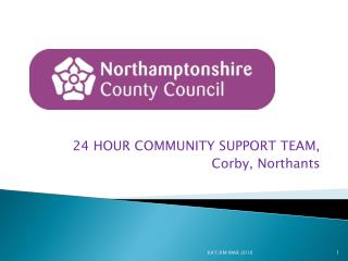 24 HOUR COMMUNITY SUPPORT TEAM,  Corby, Northants