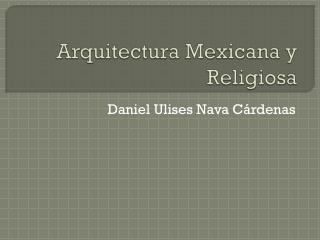 Arquitectura Mexicana y Religiosa