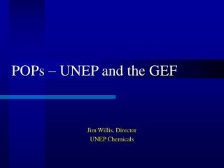 POPs – UNEP and the GEF