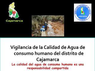 Vigilancia de la Calidad de Agua de       consumo humano del distrito de Cajamarca La calidad del agua de consumo human