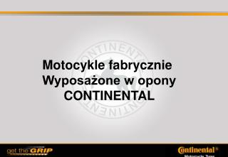 Motocykle fabrycznie Wyposażone w opony       CONTINENTAL