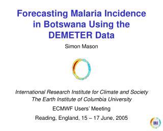 Forecasting Malaria Incidence in Botswana Using the  DEMETER Data