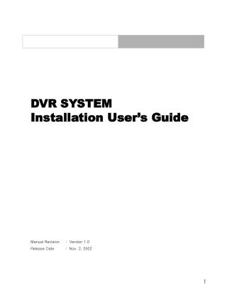 DVR SYSTEM Installation User's Guide Manual Revision     :  Version 1.0      Release Date         :  Nov. 2, 2002
