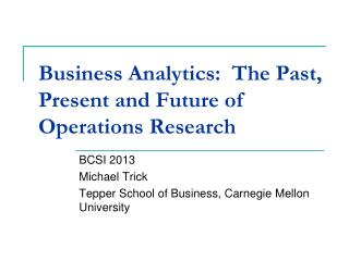 Business Analytics:  The Past, Present and Future of Operations Research