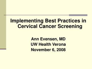 Implementing Best Practices in Cervical Cancer Screening Ann Evensen, MD UW Health Verona November 6, 2008