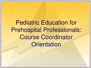 Pediatric Education for Prehospital Professionals: Course Coordinator Orientation