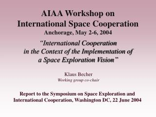 Report to the Symposium on Space Exploration and International Cooperation, Washington DC, 22 June 2004