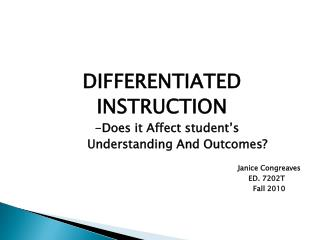 DIFFERENTIATED INSTRUCTION                    -Does it Affect student's                   Understanding And Outcomes? J