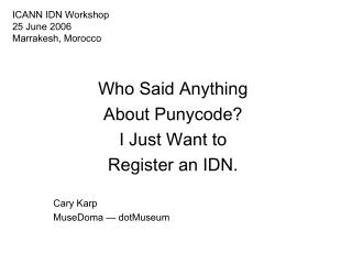 ICANN IDN Workshop 25 June 2006 Marrakesh, Morocco