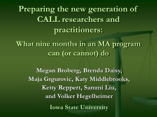 Preparing the new generation of CALL researchers and practitioners: What nine months in an MA program can (or cannot) d