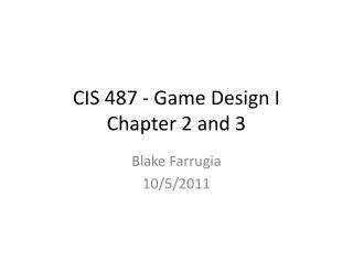 CIS 487 - Game Design I Chapter 2 and 3