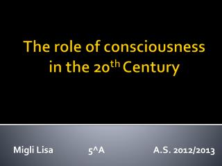 The  role  of consciousness in the  20 th  Century