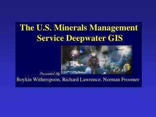 The U.S. Minerals Management  Service Deepwater GIS