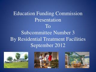 Education Funding Commission Presentation To Subcommittee Number 3 By Residential Treatment Facilities September 2012