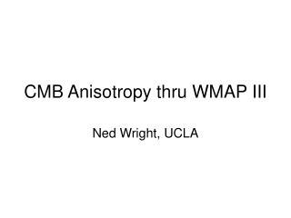 CMB Anisotropy thru WMAP III