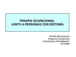 Daniela Alburquerque Terapeuta Ocupacional Coordinadora Rehabilitación CETRAM
