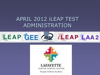 APRIL 2012 iLEAP TEST ADMINISTRATION