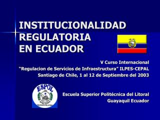 INSTITUCIONALIDAD REGULATORIA  EN ECUADOR